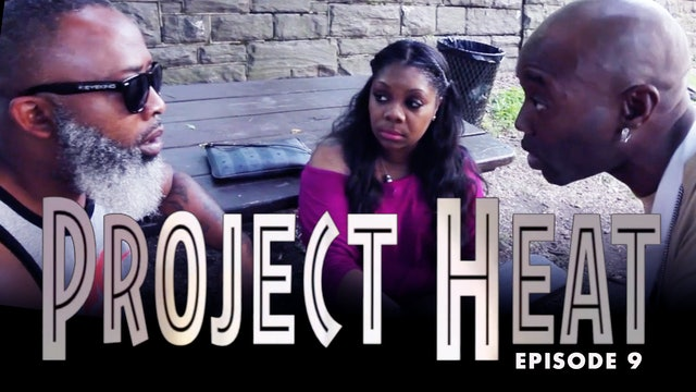 Project Heat Episode 9