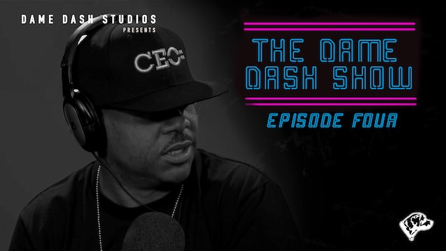 The Dame Dash Show - Season 1 - Episode 4