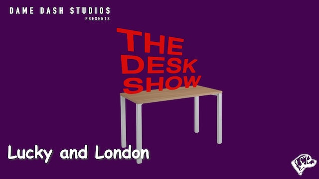 The Desk Show - Episode 8 - Lucky and London