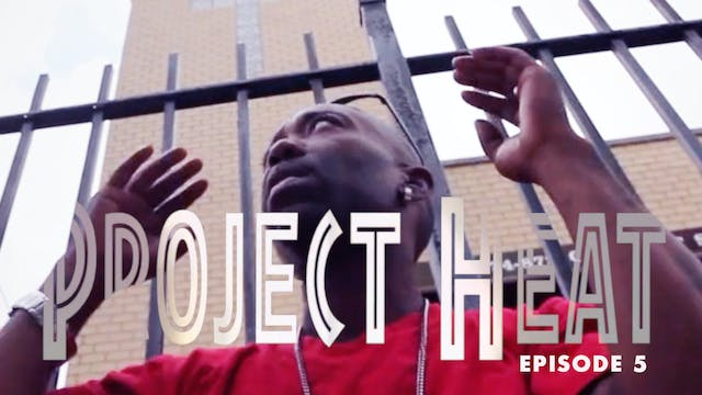 Project Heat - Episode 5