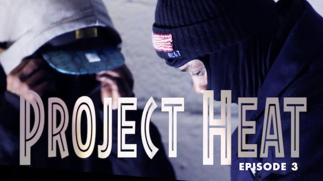 Project Heat - Episode 3