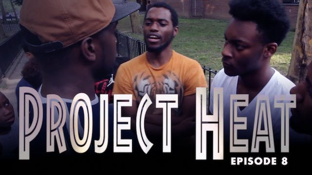 Project Heat Episode 8