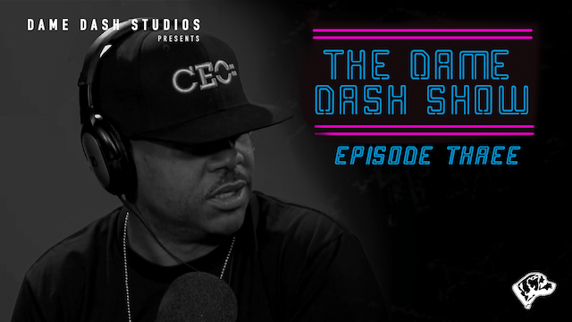 The Dame Dash Show - Season 1 - Episode 3