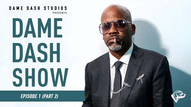 The Dame Dash Show - Season 3 - Episode 1 part 2