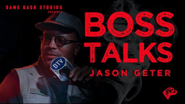 Boss Talk: Jason Geter - Episode 3