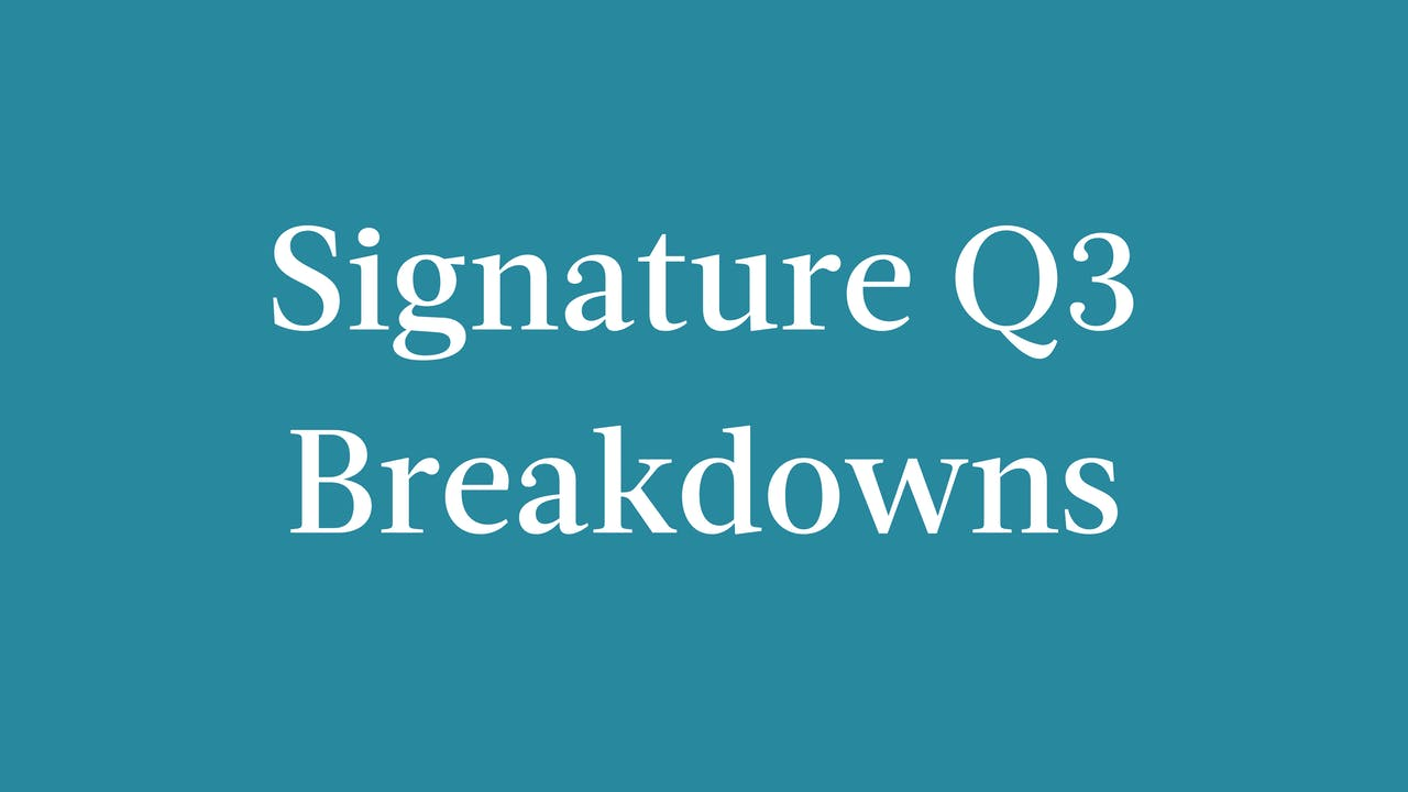 Signature Q3 Breakdowns