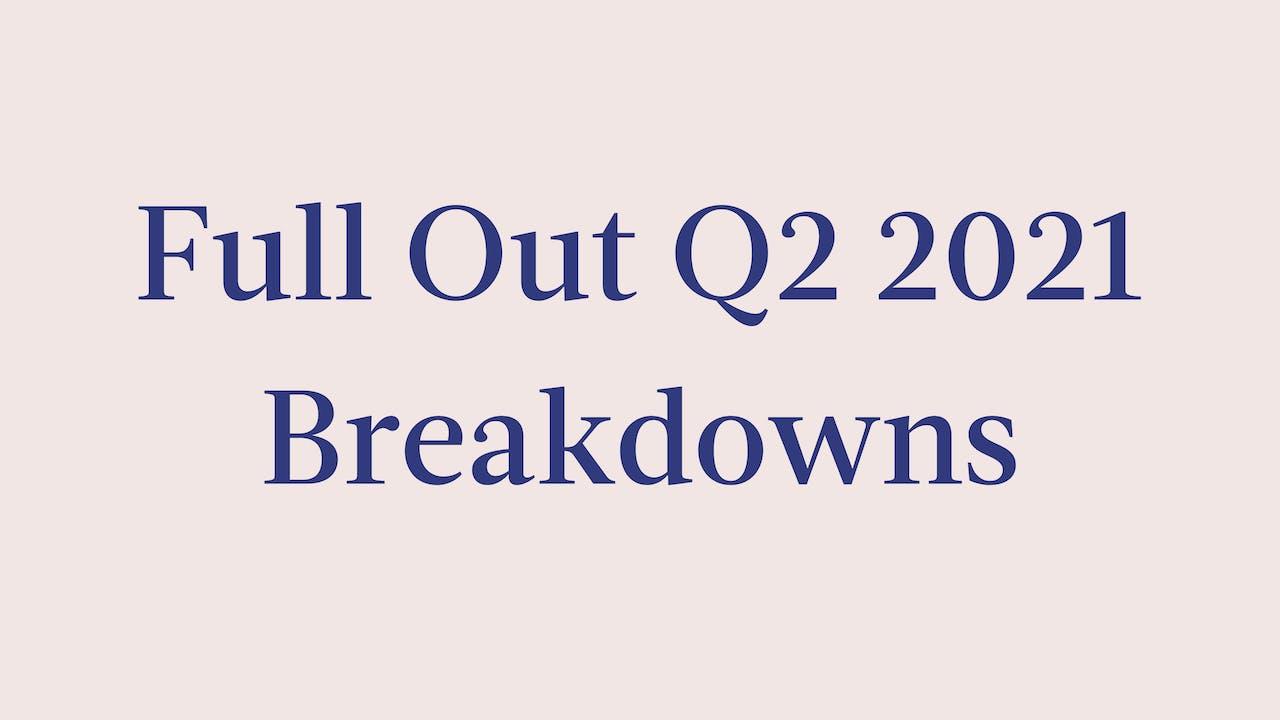 Full Out Q2 2021 Breakdowns