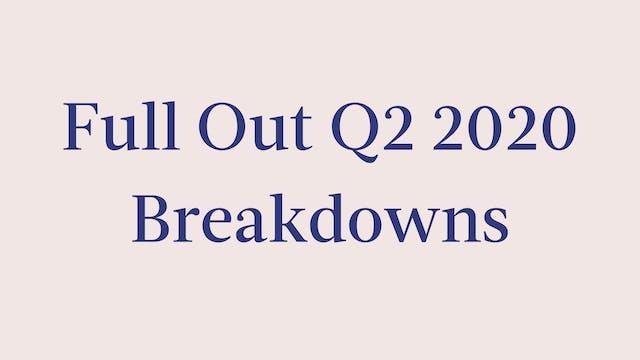 Full Out Q2 2020 Breakdowns
