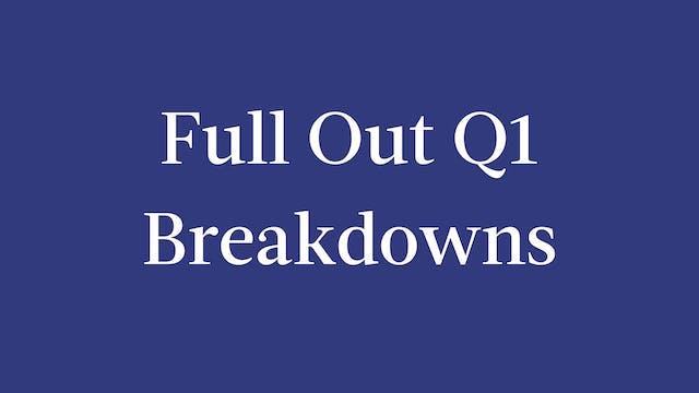 Full Out Q1 Breakdowns