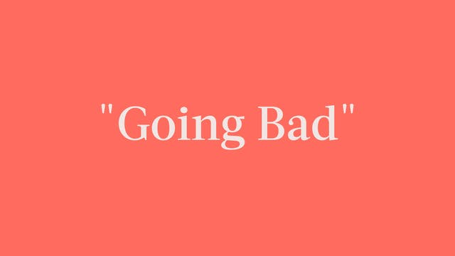 """Going Bad"" Breakdown - Signature"