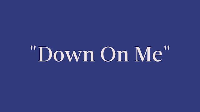 """Down On Me"" Breakdown - Signature"