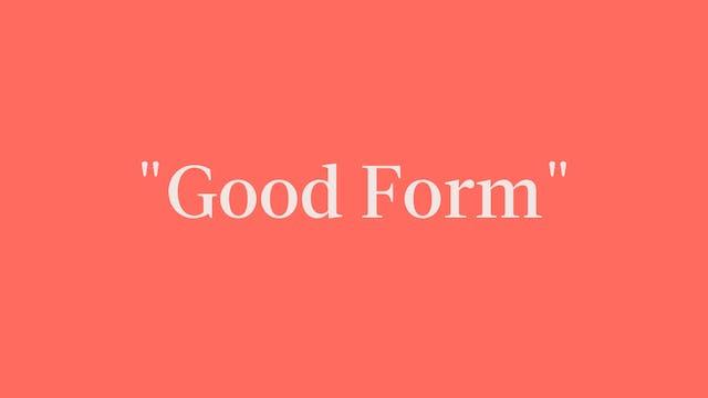 """Good Form"" Breakdown- Signature"