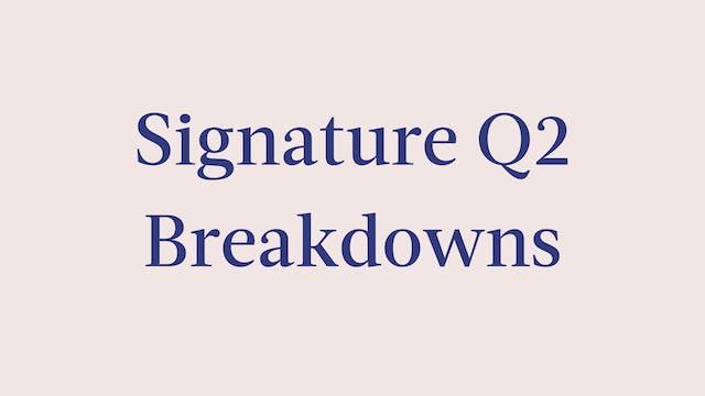 Signature Q2 Breakdowns