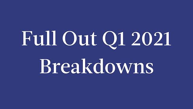 Full Out Q1 2021 Breakdowns