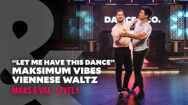 "Maksimum Vibes - ""Let Me Have This Dance""  Viennese Waltz - Level 1"