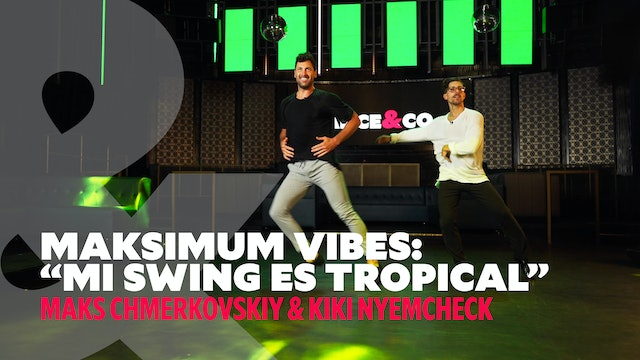 "Maks & Kiki - ""Mi Swing Es Tropical"" - Maksimum Vibes - Level 2"