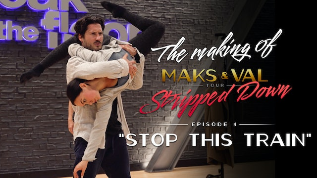"""Making of Maks & Val: Stripped Down - Ep 4 """"Stop This Train"""""""