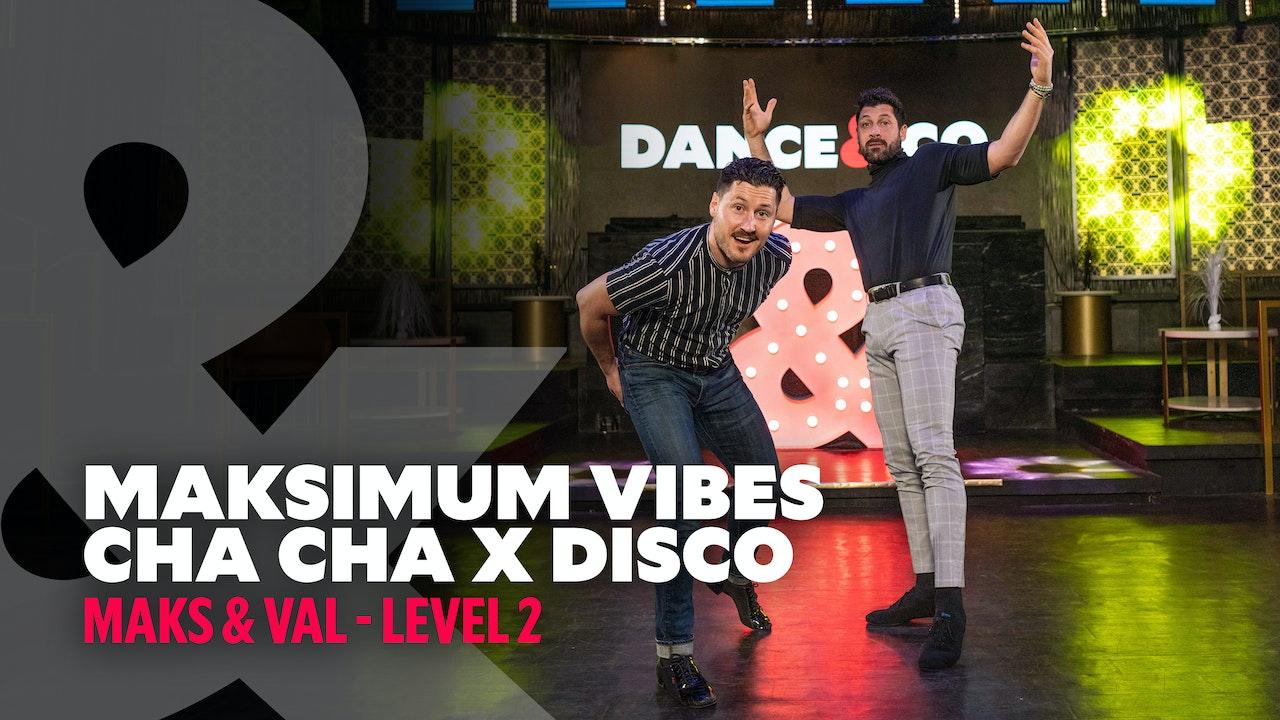 Maks & Val - Maksimum Vibes: Cha Cha X Disco - Level 2