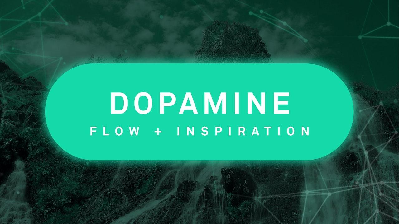 Dopamine: Flow + Inspiration