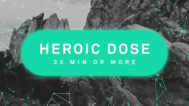 HEROIC DOSE 33
