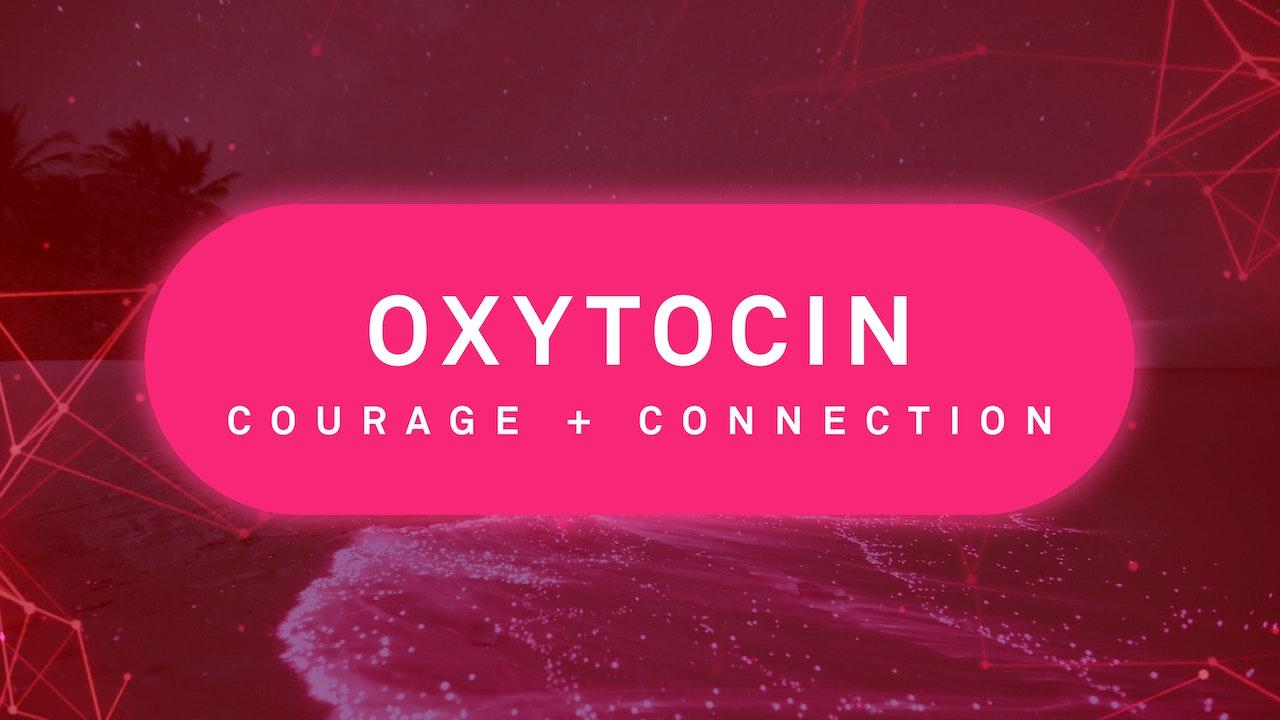 Oxytocin: Courage + Connection