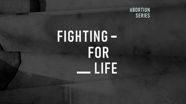 Abortion Pt. 2: Fighting for Life | L...
