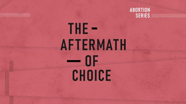 Abortion Pt. 3: The Aftermath of Choi...