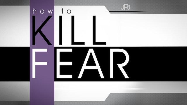 How To Kill Fear | John Paul Jackson