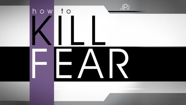 How To Kill Fear | John Paul Jackson