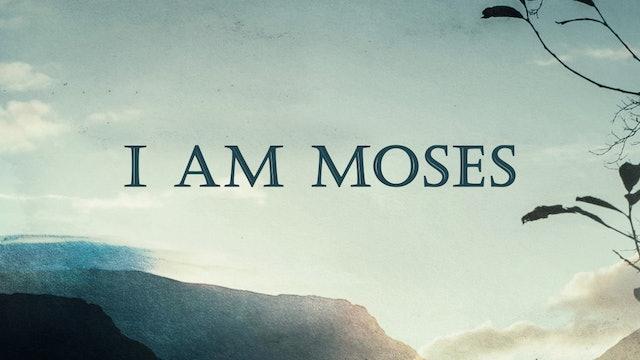 I Am Moses