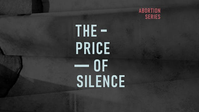 Abortion Pt. 4: The Price of Silence ...