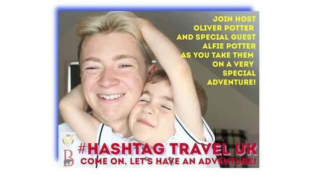 #Hashtag Travel UK -S1: E7 - Adventur...