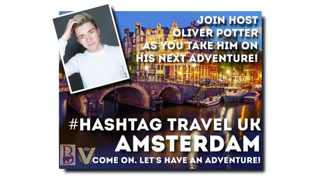 #Hashtag Travel UK - S1: E4 - Amsterd...