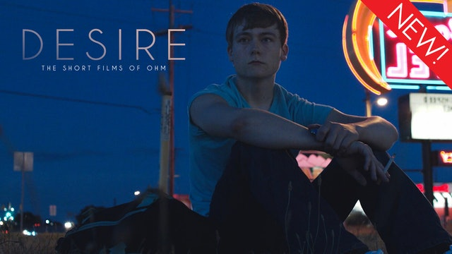 DESIRE: The Short Films of Ohm
