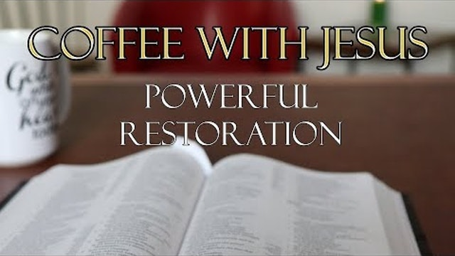 Coffee With Jesus #18 - The Powerful Restoration of God