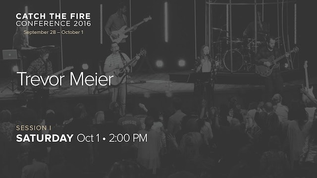 Catch The Fire Conference 2016 - Session I Message - Trevor Meier