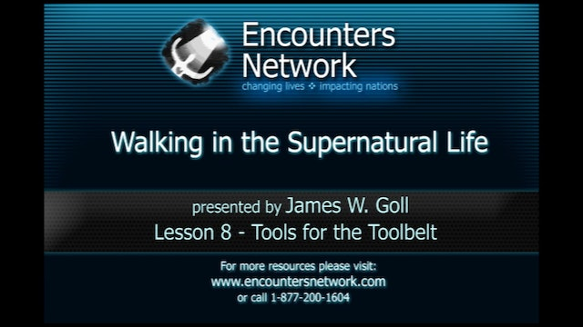 Walking in the Super Natural Life - Tools for the Tool Belt - James Goll
