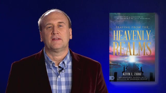 Praying From The Heavenly Realms - Introduction - Kevin Zadai