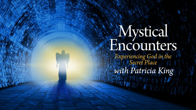 Mystical Encounters - Patricia King