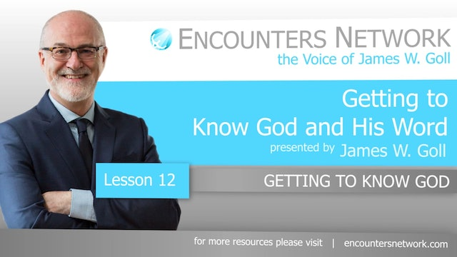 Getting To Know God and His Word - Getting to Know God - James Goll