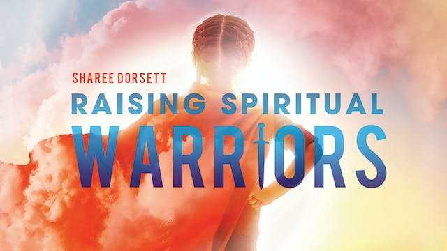 Raising Spiritual Warriors - Sharee Dorsett
