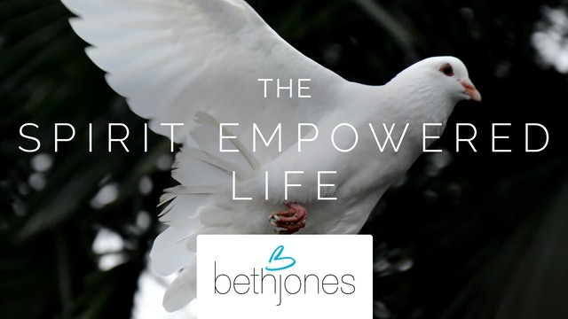 The Spirit Empowered Life with Beth Jones