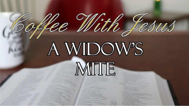 Coffee With Jesus #34 - A Widow's Mite