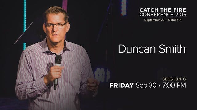 Catch The Fire Conference 2016 - Session G Message - Duncan Smith