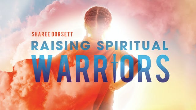 Raising Spiritual Warriors - Session 7: The Word is a Weapon