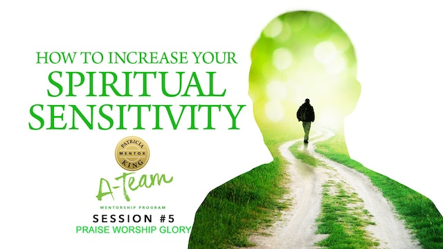 How to Increase Your Spiritual Sensitivity - Session 5