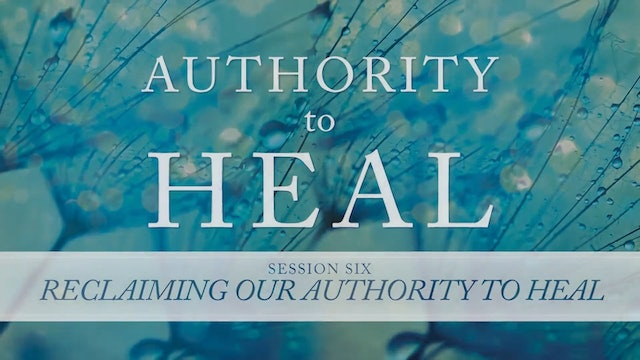 Authority to Heal - Session 6 - Randy Clark
