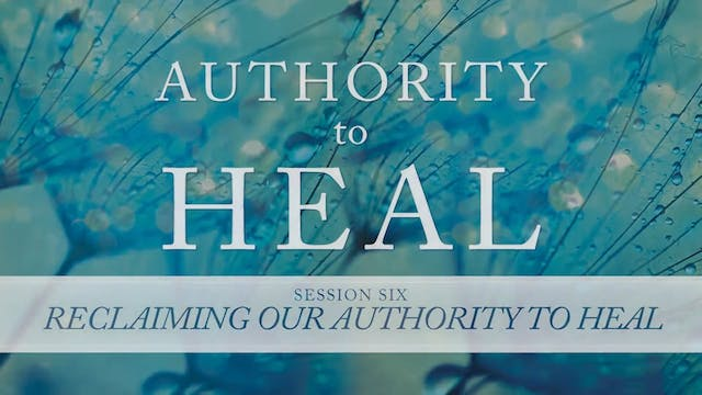 Authority to Heal - Session 6 - Randy...