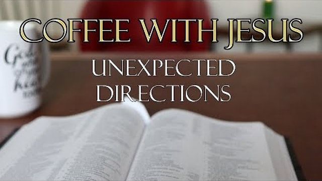Coffee With Jesus #19 - Unexpected Directions