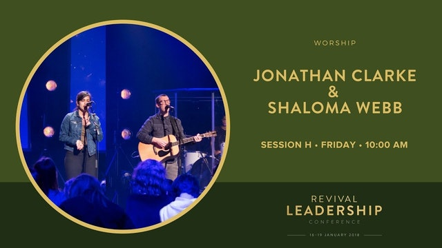 Jonathan Clarke & Shaloma Webb (Revival Leadership Conference 2018 - Session 8)